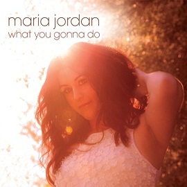 New Single Review; Maria Jordan – What You Gonna Do?